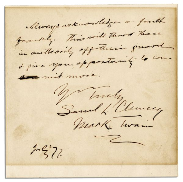 Mark Twain Autograph Mark Twain First Edition Mark Twain Autograph Note Twice-Signed -- ''Always acknowledge a fault frankly. This will throw those in authority off their guard & give you opportunity to commit more...''