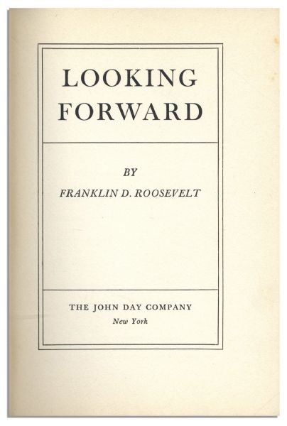 Franklin D. Roosevelt Signed Presentation Copy of His First Book, ''Looking Forward'' -- Given to His Executive Staff at His First White House Christmas Party