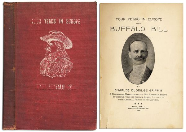 Rare 1908 First Edition of ''Four Years in Europe With Buffalo Bill'' -- Firsthand Account Written by a Member of His World Famous Traveling Show