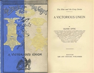 A Victorious Union by Oliver Optic -- From The Blue and the Gray Series -- 1893 First Edition