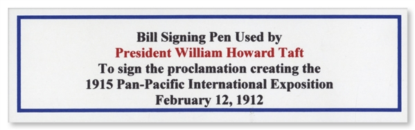 William Howard Taft Bill-Signing Pen Used as President to Sign the Pan-Pacific Exhibition in 1911 -- The Exhibition Was to be Held in San Francisco After the 1906 Earthquake