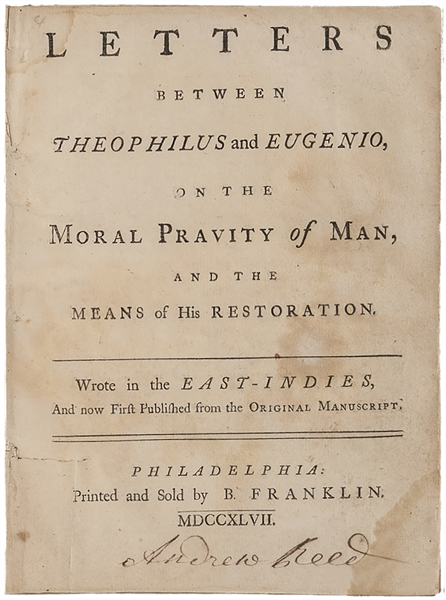From the Printing Press of Benjamin Franklin, ''Letters between Theophilus and Eugenio, on the Moral Pravity of Man, and the Means of his Restoration'' -- One of Only 16 Titles Published by Franklin