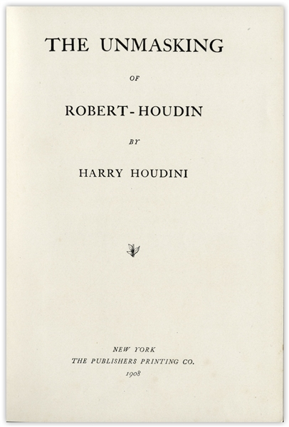 Harry Houdini Twice-Signed Copy of His Book ''The Unmasking of Robert-Houdin'' -- ''...may the reading of this book conjure up pleasant thoughts...''